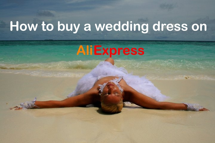 How to buy wedding dress on Aliexpress China shopping tips