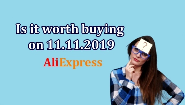Is it worth 11.11.2019 on Aliexpress ENG truth and myths